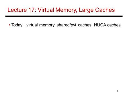 Lecture 17: Virtual Memory, Large Caches