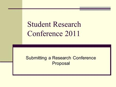 Student Research Conference 2011 Submitting a Research Conference Proposal.