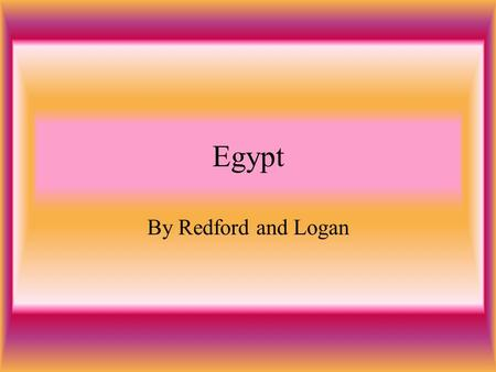Egypt By Redford and Logan. Geography of Egypt Most of Egypt is a desert. The Nile River runs along the eastern side of Egypt.