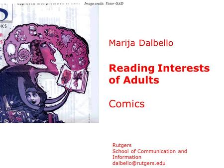 Marija Dalbello Reading Interests of Adults Comics Rutgers School of Communication and Information Image credit: Victor GAD.