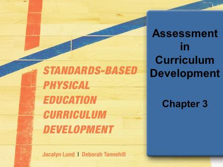 Assessment in Curriculum Development Chapter 3. Role of Assessment in Standards-Based Curriculum Plays pivotal role Provides evidence of student learning.