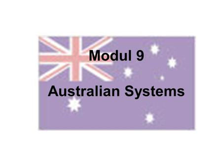 Modul 9 Australian Systems. I. Political System II. Educational System III. Welfare System IV. Law System.