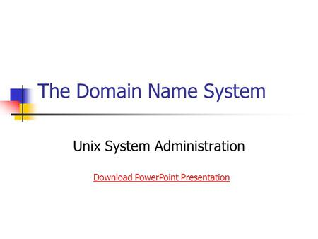 The Domain Name System Unix System Administration Download PowerPoint Presentation.