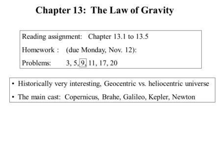 Historically very interesting, Geocentric vs. heliocentric universe The main cast: Copernicus, Brahe, Galileo, Kepler, Newton Chapter 13: The Law of Gravity.