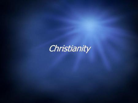 Christianity. Christian Religion  Centered on the worship of One God, revealed through Jesus of Nazareth  Apocalyptic  Originally thought by the Romans.