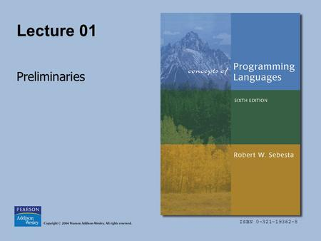 ISBN 0-321-19362-8 Lecture 01 Preliminaries. Copyright © 2004 Pearson Addison-Wesley. All rights reserved.1-2 Lecture 01 Topics Motivation Programming.
