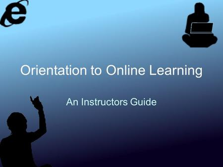 Orientation to Online Learning An Instructors Guide.