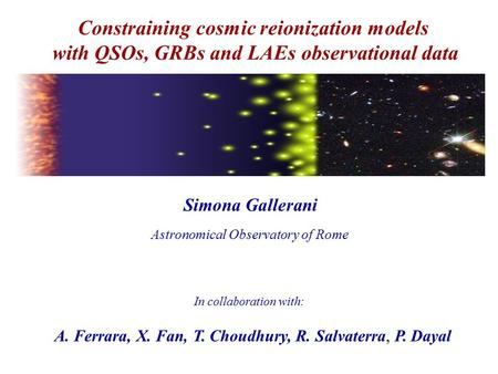 Simona Gallerani Constraining cosmic reionization models with QSOs, GRBs and LAEs observational data In collaboration with: A. Ferrara, X. Fan, T. Choudhury,