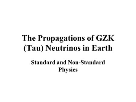 The Propagations of GZK (Tau) Neutrinos in Earth Standard and Non-Standard Physics.