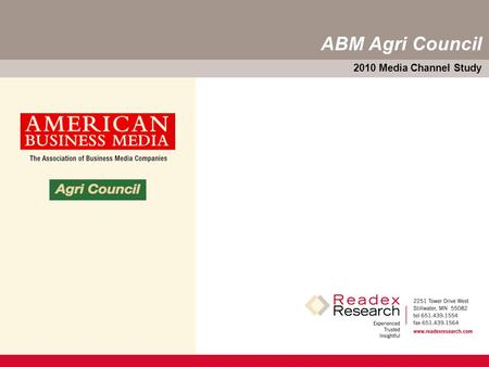 2010 Media Channel Study ABM Agri Council. 2010 Media Channel Study — 1 Main Objectives  Continue the periodic examination of media channels that serve.