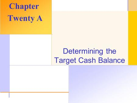 © 2003 The McGraw-Hill Companies, Inc. All rights reserved. Determining the Target Cash Balance Chapter Twenty A.