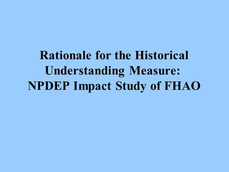 Rationale for the Historical Understanding Measure: NPDEP Impact Study of FHAO.
