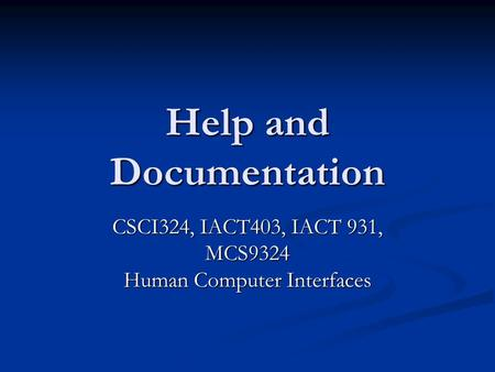 Help and Documentation CSCI324, IACT403, IACT 931, MCS9324 Human Computer Interfaces.