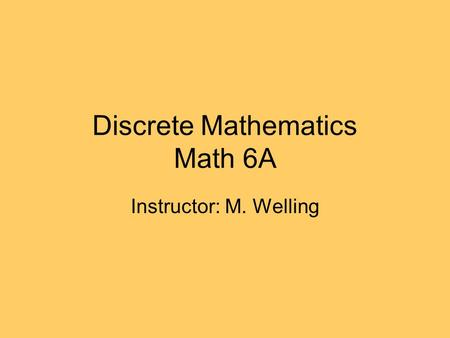 Discrete Mathematics Math 6A Instructor: M. Welling.