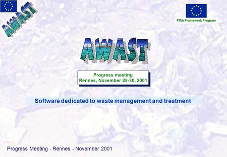 Progress Meeting - Rennes - November 2001 Software dedicated to waste management and treatment Fifth Framework Program Progress meeting Rennes, November.