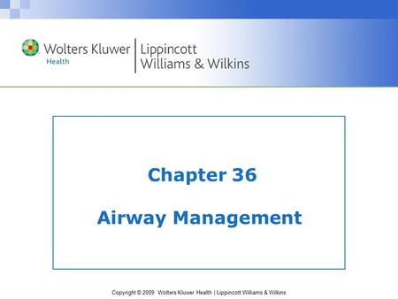 Copyright © 2009 Wolters Kluwer Health | Lippincott Williams & Wilkins Chapter 36 Airway Management.