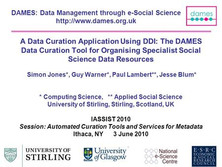 A Data Curation Application Using DDI: The DAMES Data Curation Tool for Organising Specialist Social Science Data Resources Simon Jones*, Guy Warner*,