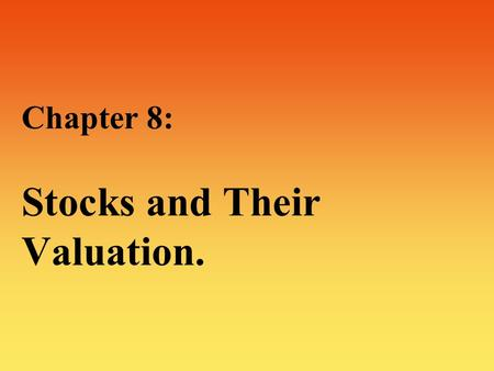 Chapter 8: Stocks and Their Valuation.