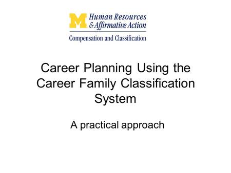 Career Planning Using the Career Family Classification System A practical approach.