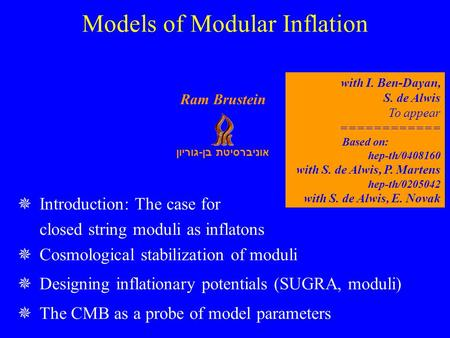 אוניברסיטת בן - גוריון Ram Brustein  Introduction: The case for closed string moduli as inflatons  Cosmological stabilization of moduli  Designing inflationary.