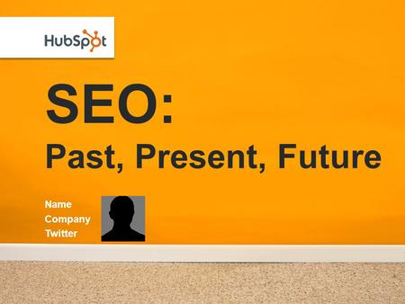 SEO: Past, Present, Future Name Company Twitter. SEO Tips from Website Grader Lessons from 2,602,042 websites.