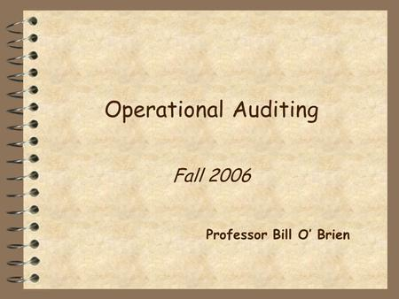 Operational Auditing Fall 2006 Professor Bill O' Brien.