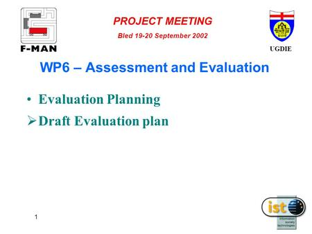UGDIE PROJECT MEETING Bled 19-20 September 2002 1 WP6 – Assessment and Evaluation Evaluation Planning  Draft Evaluation plan.