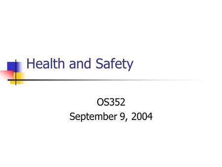 Health and Safety OS352 September 9, 2004. Agenda Why do we need to legislate health and safety issues? What does OSHA do?
