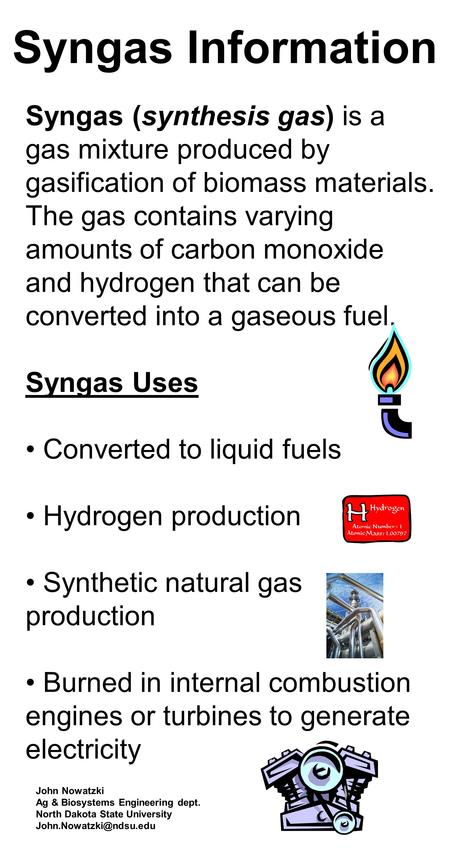 Syngas Information Syngas (synthesis gas) is a gas mixture produced by gasification of biomass materials. The gas contains varying amounts of carbon monoxide.