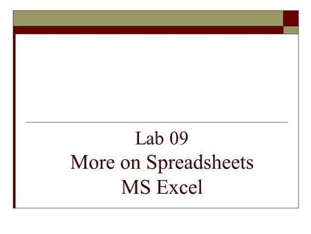 Lab 09 More on Spreadsheets MS Excel. Objectives  The students should understand and have hands on experience in Working with formulas and functions.