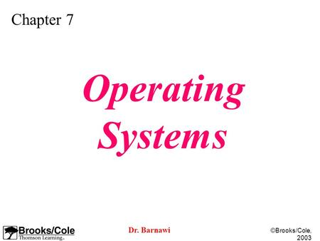 ©Brooks/Cole, 2003 Chapter 7 Operating Systems Dr. Barnawi.