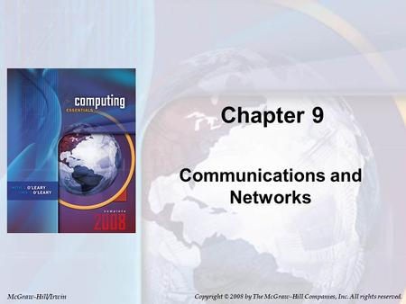 McGraw-Hill/Irwin Copyright © 2008 by The McGraw-Hill Companies, Inc. All rights reserved. Chapter 9 Communications and Networks.
