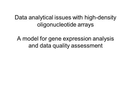 Data analytical issues with high-density oligonucleotide arrays A model for gene expression analysis and data quality assessment.