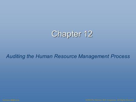 Chapter 12 Auditing the Human Resource Management Process McGraw-Hill/Irwin ©2008 The McGraw-Hill Companies, All Rights Reserved.