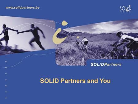 SOLID Partners and You. SOLID Partners is : A Consulting Company Specialist in Data Warehouse and Business Intelligence Solutions We help our clients.