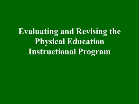 Evaluating and Revising the Physical Education Instructional Program.