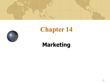 1 Chapter 14 Marketing. 2 Learning Objectives Suggest how markets for international expansion can be selected, their demand assessed, and appropriate.