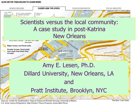 Scientists versus the local community: A case study in post-Katrina New Orleans Amy E. Lesen, Ph.D. Dillard University, New Orleans, LA and Pratt Institute,