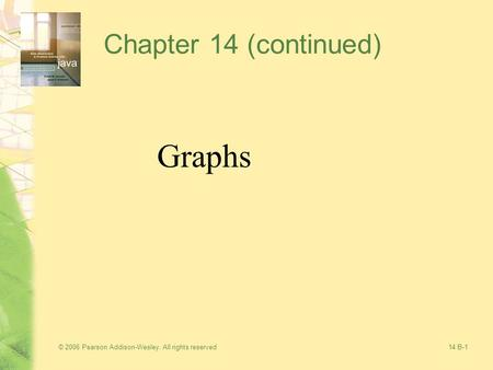 © 2006 Pearson Addison-Wesley. All rights reserved14 B-1 Chapter 14 (continued) Graphs.