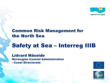 Common Risk Management for the North Sea Safety at Sea – Interreg IIIB Lidvard Måseide Norwegian Coastal Administration - Coast Directorate.