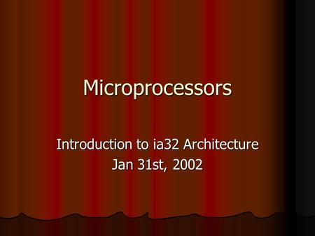 Microprocessors Introduction to ia32 Architecture Jan 31st, 2002.