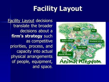 Facility Layout Facility Layout Facility Layout decisions translate the broader decisions about a firm's strategy such as competitive priorities, process,
