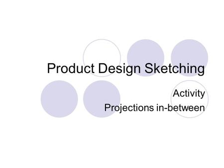 Product Design Sketching Activity Projections in-between.
