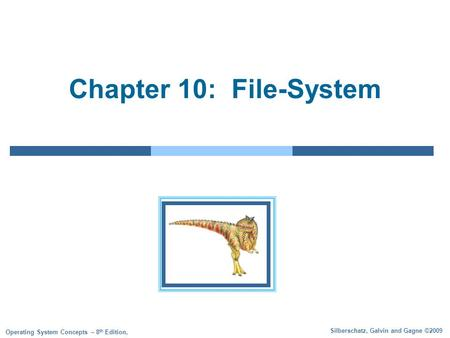 Silberschatz, Galvin and Gagne ©2009 Operating System Concepts – 8 th Edition, Chapter 10: File-System.