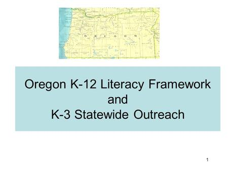 1 Oregon K-12 Literacy Framework and K-3 Statewide Outreach.