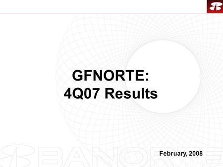 1 GFNORTE: 4Q07 Results February, 2008. 2 1.4Q07 Overview. 2.Asset Quality. 3.Stock Metrics. 4.Final Considerations. Contents.