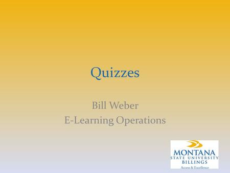 Quizzes Bill Weber E-Learning Operations. Workshop Overview Tell Show Share?