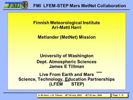 Page 1 / 9 FMI FMI LFEM-STEP <strong>Mars</strong> MetNet Collaboration A.-M. Harri, J. E. Tillman; JET 25 July, 2003; JET 22 Jan., 2004 Finnish Meteorological Institute.