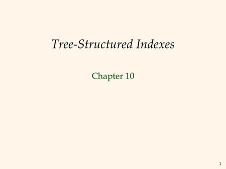 1 Tree-Structured Indexes Chapter 10. 2 Introduction  As for any index, 3 alternatives for data entries k* :  Data record with key value k   Choice.