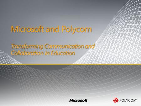 Microsoft and Polycom Microsoft and Polycom Transforming Communication and Collaboration in Education.